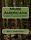 img - for Muse Americana: An Introduction to Style and Rhetoric in American Literature and Oratory book / textbook / text book