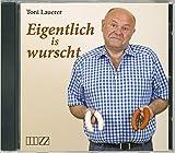Toni Lauerer 'Eigentlich is wurscht'