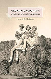 Growing Up Country: Memories Of An Iowa Farm Girl by Carol Bodensteiner ebook deal