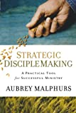 Strategic Disciple Making: A Practical Tool for Successful Ministry (0801091969) by Malphurs, Aubrey