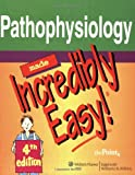 Pathophysiology Made Incredibly Easy! (Incredibly Easy! Series®) (078177912X) by Springhouse