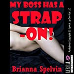 My Boss Has a Strap-On!: A First Lesbian Sex Experience | Brianna Spelvin
