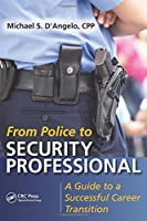 From Police to Security Professional: A Guide to a Successful Career Transition Front Cover
