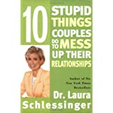 Ten Stupid Things Couples Do to Mess Up Their Relationships ~ Laura Schlessinger