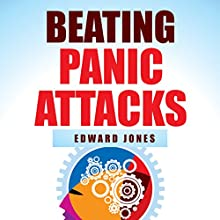 Beating Panic Attacks: 5 Simple Steps to Eliminate Panic Attacks Effortlessly Audiobook by Edward Jones Narrated by Michelle Murillo