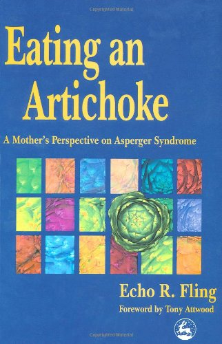 Eating an Artichoke: A Mother's Perspective on Asperger Syndrome