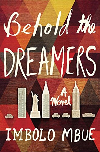 Behold the Dreamers: A Novel - Imbolo Mbue