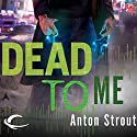 Dead to Me: Simon Canderous, Book 1 Audiobook by Anton Strout Narrated by David DeVries