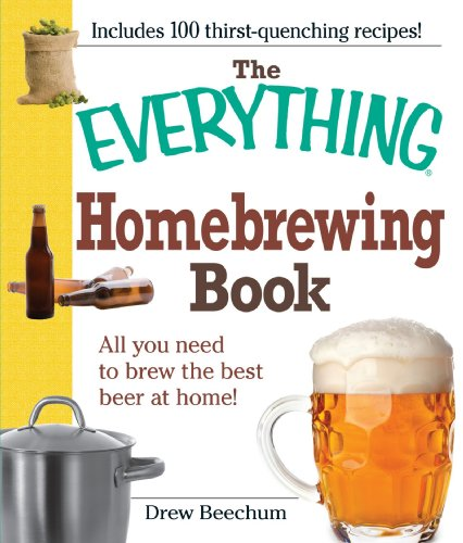 The Everything Homebrewing Book: All You Need To Brew The Best Beer At Home!