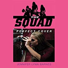 The Squad: Perfect Cover Audiobook by Jennifer Lynn Barnes Narrated by Amanda Ronconi