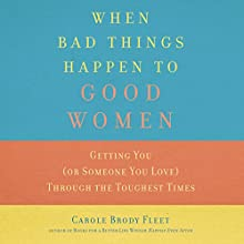 When Bad Things Happen to Good Women: Getting You (or Someone You Love) Through the Toughest Times Audiobook by Carole Fleet Narrated by Christa Lewis