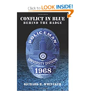 Conflict In Blue: Behind The Badge Richard B. Whitaker