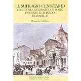 El sufragio censitario: eleccionesgenerales en Soria durante el reinado de Isabel II (Colección de estudios de...
