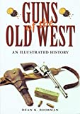 Guns of the Old West: An Illustrated History Dean K. Boorman