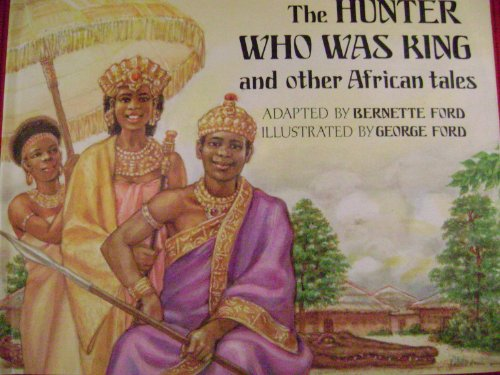 The Hunter Who Was King and Other African Tales