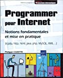 Programmer pour Internet : Notions fondamentales et mise en pratique (tcp/ip, http, html, java, php, MySQL, XML...)