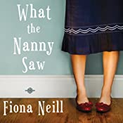 What the Nanny Saw | [Fiona Neill]