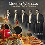 Music at Wesleyan: From Glee Club to Gamelan (Garnet Books)