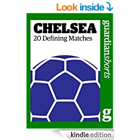 Chelsea: 20 Defining Matches (Guardian Shorts Book 1)