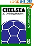 Chelsea: 20 Defining Matches (Guardia...