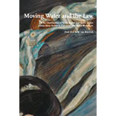 Moving Water and the Law/Bewegend Water: On the Distribution of Water Rights and Water Duties Within River Basins in European and Dutch Water Law/Over de Verdeling van Waterrechent en Waterpl