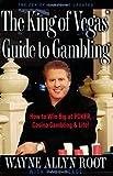 The King of Vegas' Guide to Gambling: How to Win Big at POKER, Casino Gambling & Life! The Zen of Gambling updated