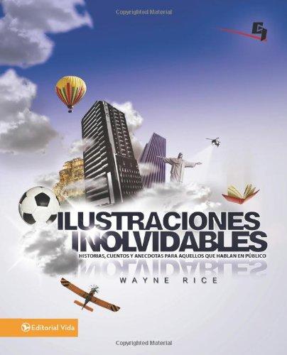 Ilustraciones inolvidables: Historias, cuentos y an cdotas para aquellos que hablan en p blico (Especialidades Juveniles) (Spanish Edition)