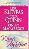 Where's My Hero? (0060505249) by Kleypas, Lisa (Editor) / MacGregor, Kinley / Quinn, Julia / Kleypas, Lisa / Quinn, Julia (Editor) /