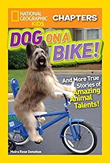 Book Cover: National Geographic Kids Chapters: Dog on a Bike: And More True Stories of Amazing Animal Talents!