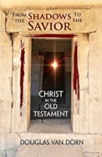 From the Shadows to the Savior Christ in the Old Testament