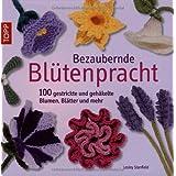 """Bezaubernde Bl�tenpracht: 100 gestrickte und geh�kelte Blumen, Bl�tter und mehrvon """"Lesley Stanfield"""""""