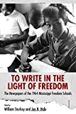To Write in the Light of Freedom: The Newspapers of the 1964 Mississippi Freedom Schools (Margaret Walker Alexander Series in African American Studies)