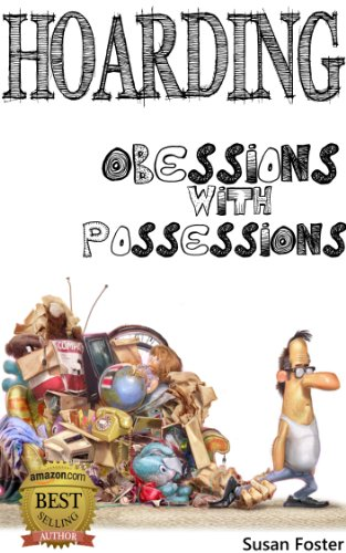 Susan Foster - Hoarding: Obsessions with Possessions: Step by Step Guide to Managing Hoarding for Yourself or Others