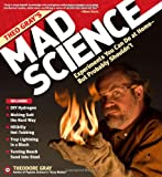Theo Gray's Mad Science: Experiments You Can Do at Home--But Probably Shouldn't