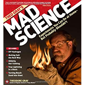 Mad Science: Experiments You Can Do at Home - But Probably Shouldn't