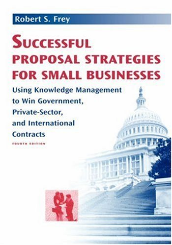 Successful Proposal Strategies for Small Businesses 4th edition (Artech House Technology Management and Professional Developm)