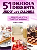 51 Delicious Desserts Under 250 Calories - Desserts YOU and YOUR BODY Will Love