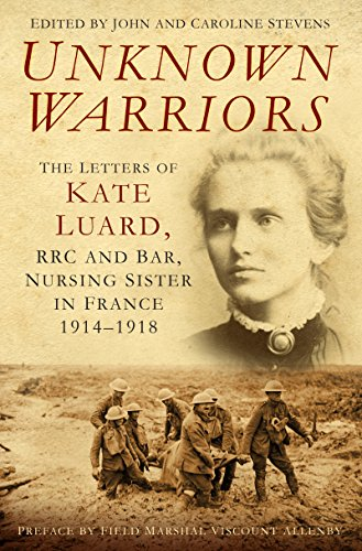 Unknown Warriors: The Letters of Kate Luard, RRC and Bar, Nursing Sister in France 1914-1918 (Bar 1918 compare prices)