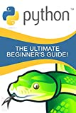 Python: The Ultimate Beginner's Guide! (English Edition)