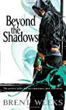 Brent Weeks Beyond The Shadows: Book 3 of the Night Angel: Night Angel Trilogy Book 3