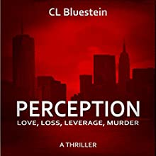 Perception: Love, Loss, Leverage, Murder: Seduction, Book 2 Audiobook by C. L. Bluestein Narrated by Christa Lewis