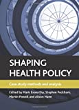 img - for Shaping Health Policy: Case Study Methods and Analysis book / textbook / text book