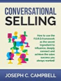 Conversational Selling: How to use the F.O.R.D. Framework as the ingredient to influence, deeply connect and achieve the sales success you always wanted!
