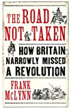 The Road Not Taken: Revolutionary Moments in British History (0224072935) by McLynn, Frank