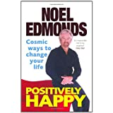 Positively Happy: Cosmic Ways To Change Your Lifeby Noel Edmonds