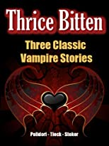 Thrice Bitten: Three Classic Vampire Stories