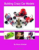 img - for Building Crazy Car Models: Far Out Plastic Model Kits You Can Build book / textbook / text book