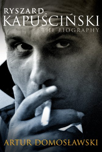Ryszard Kapuscinski: A Life