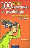 100 petites expériences de psychologie : pour mieux comprendre le cerveau