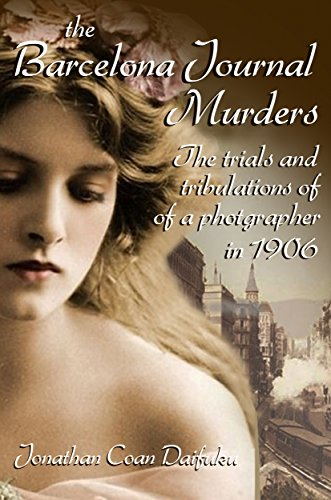Book: The Barcelona Journal Murders - The Trials and Tribulations of a Photographer in 1906 by Jonathan Coan Daifuku